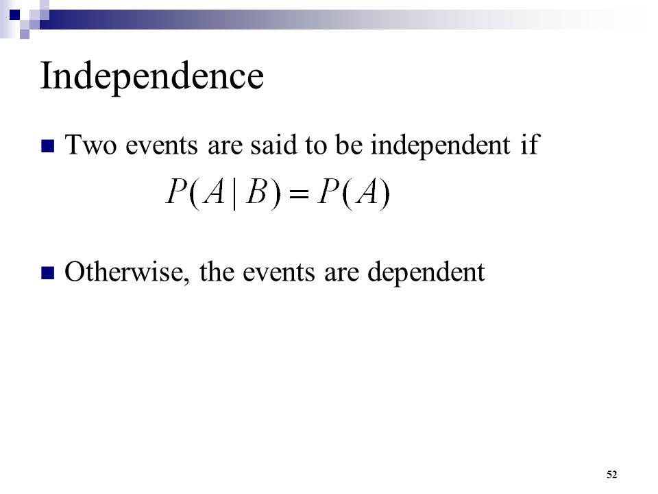 52 Independence Two events are said to be independent if Otherwise, the events are dependent