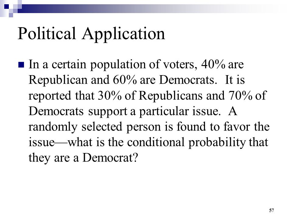 57 Political Application In a certain population of voters, 40% are Republican and 60% are Democrats. It is reported that 30% of Republicans and 70% o