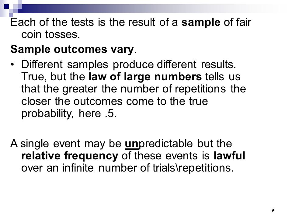 9 Each of the tests is the result of a sample of fair coin tosses. Sample outcomes vary. Different samples produce different results. True, but the la