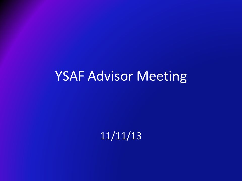 YSAF Advisor Meeting 11/11/13