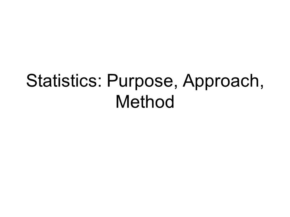 Statistics: Purpose, Approach, Method