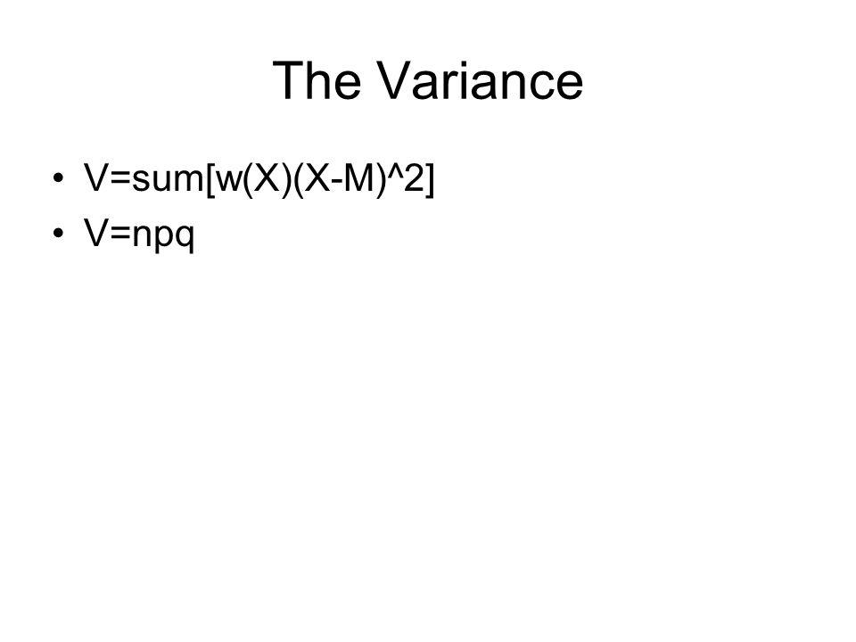 The Variance V=sum[w(X)(X-M)^2] V=npq