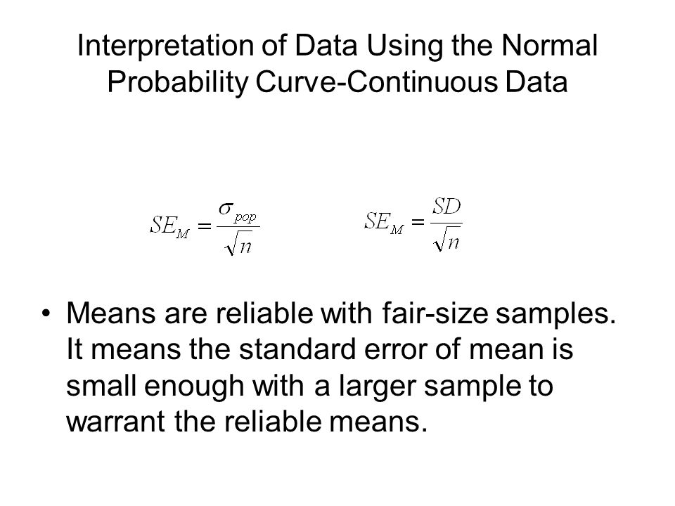 Interpretation of Data Using the Normal Probability Curve-Continuous Data Means are reliable with fair-size samples.