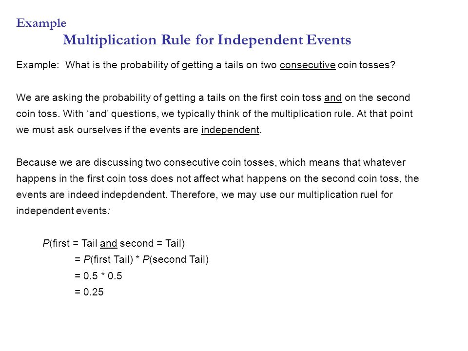 Example: What is the probability of getting a tails on two consecutive coin tosses? We are asking the probability of getting a tails on the first coin