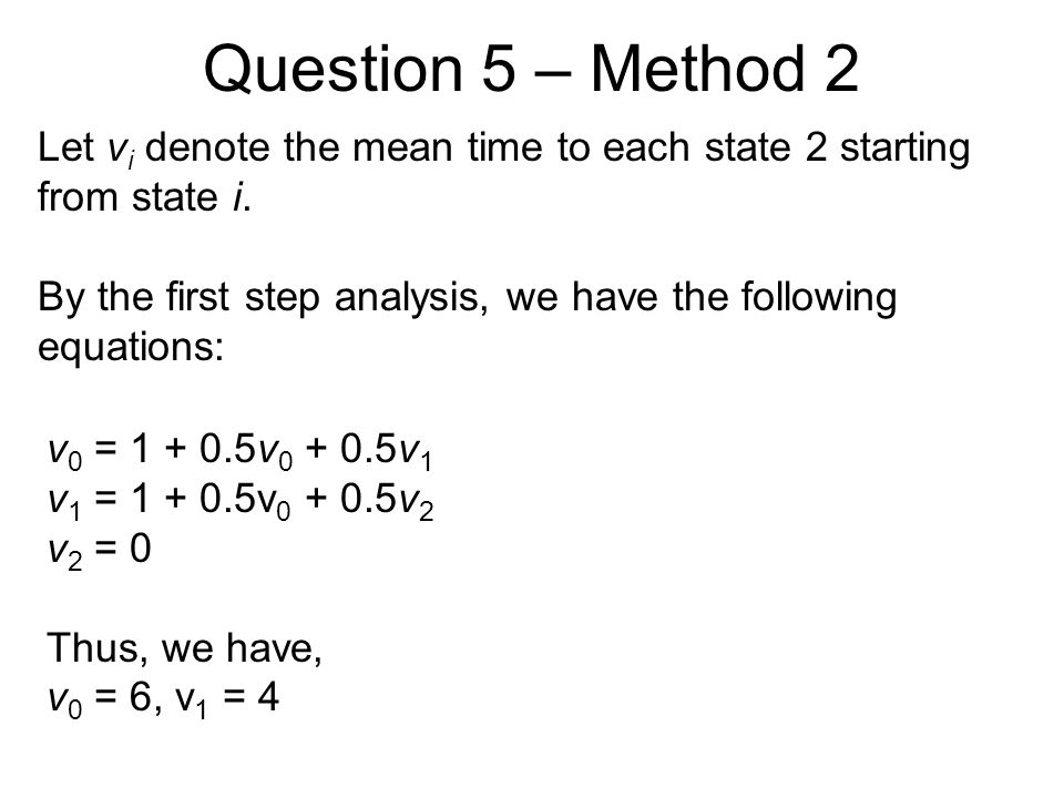 Question 5 – Method 2 Let v i denote the mean time to each state 2 starting from state i.