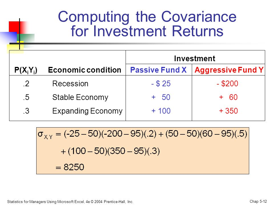 Statistics for Managers Using Microsoft Excel, 4e © 2004 Prentice-Hall, Inc. Chap 5-12 Computing the Covariance for Investment Returns P(X i Y i ) Eco