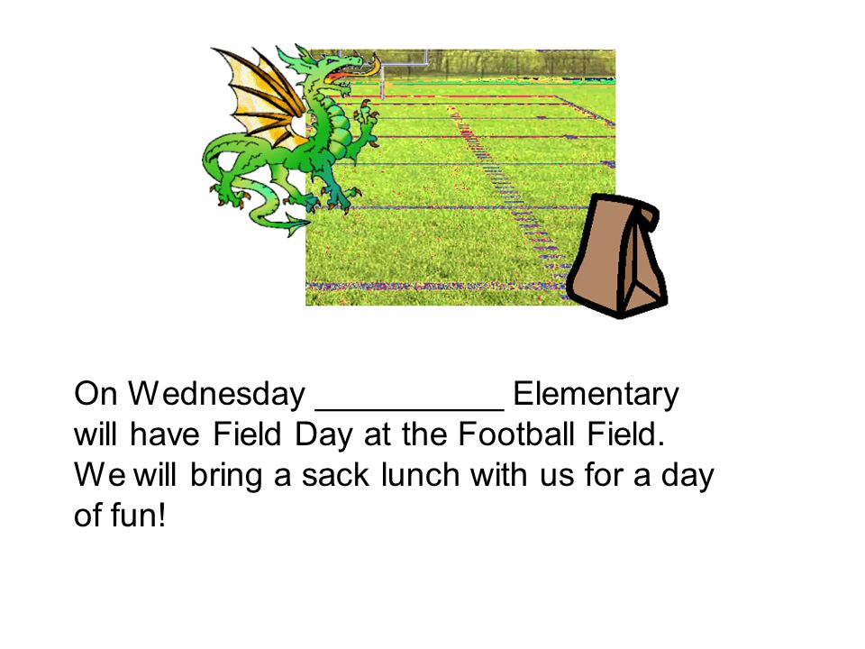 On Wednesday __________ Elementary will have Field Day at the Football Field.