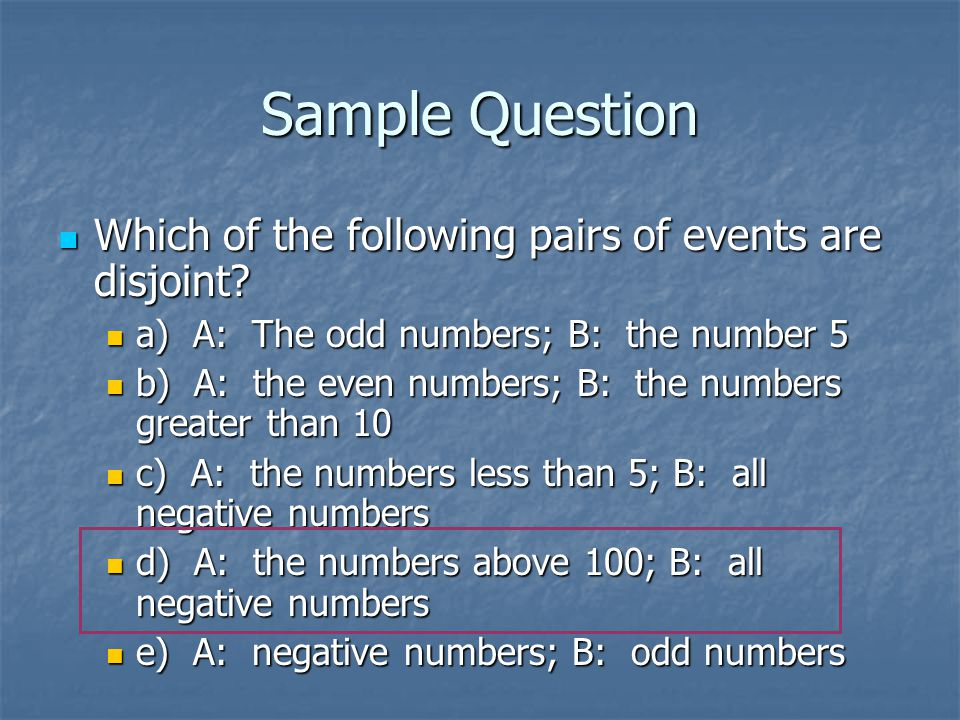 Sample Question Which of the following pairs of events are disjoint? Which of the following pairs of events are disjoint? a) A: The odd numbers; B: th
