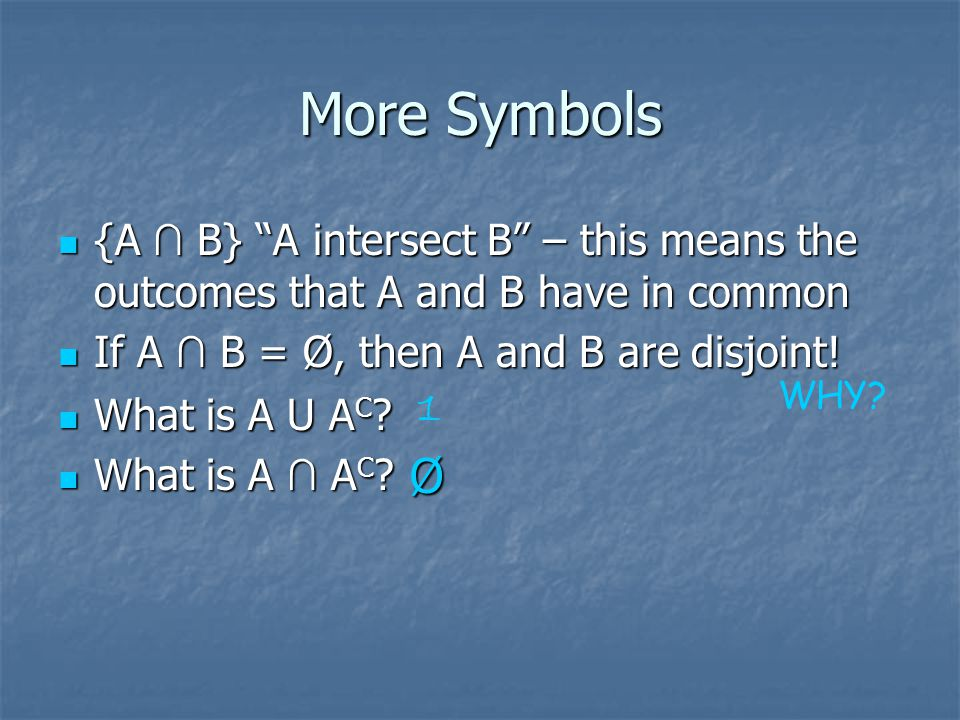 "More Symbols {A ∩ B} ""A intersect B"" – this means the outcomes that A and B have in common {A ∩ B} ""A intersect B"" – this means the outcomes that A an"