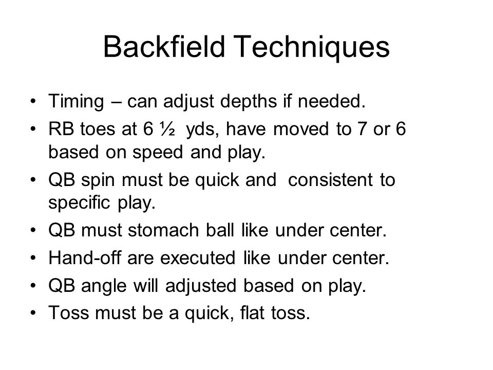 Backfield Techniques Timing – can adjust depths if needed.