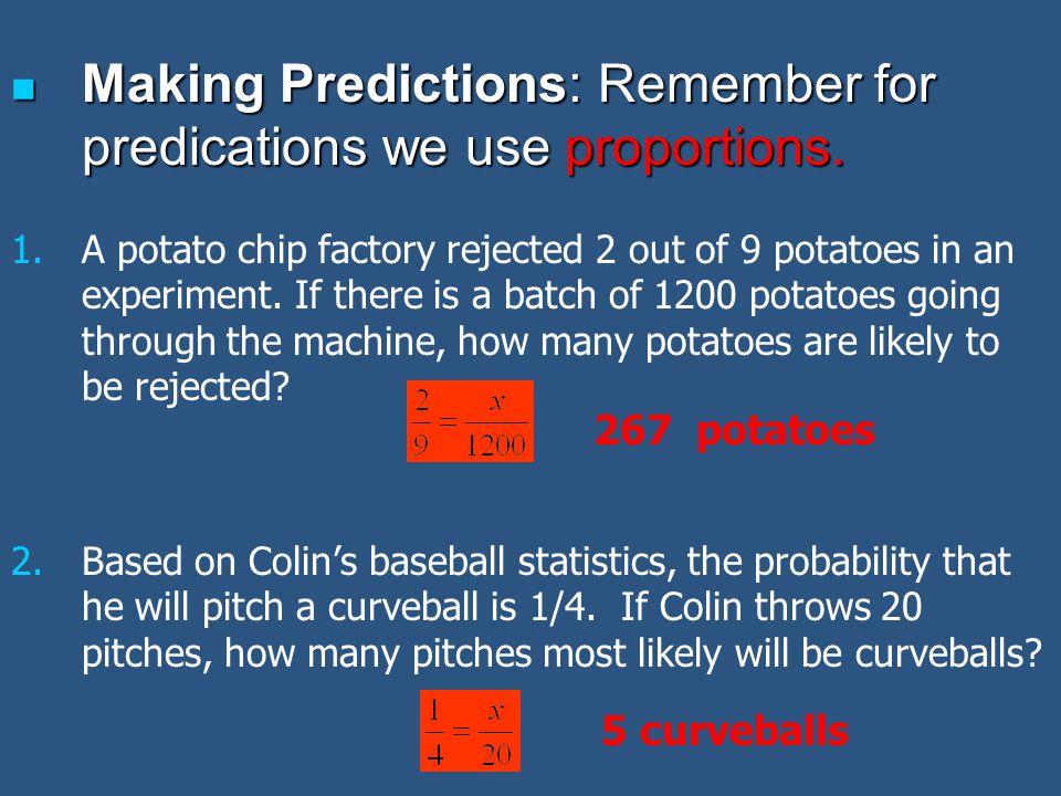 Making Predictions: Remember for predications we use proportions. Making Predictions: Remember for predications we use proportions. 1. 1.A potato chip