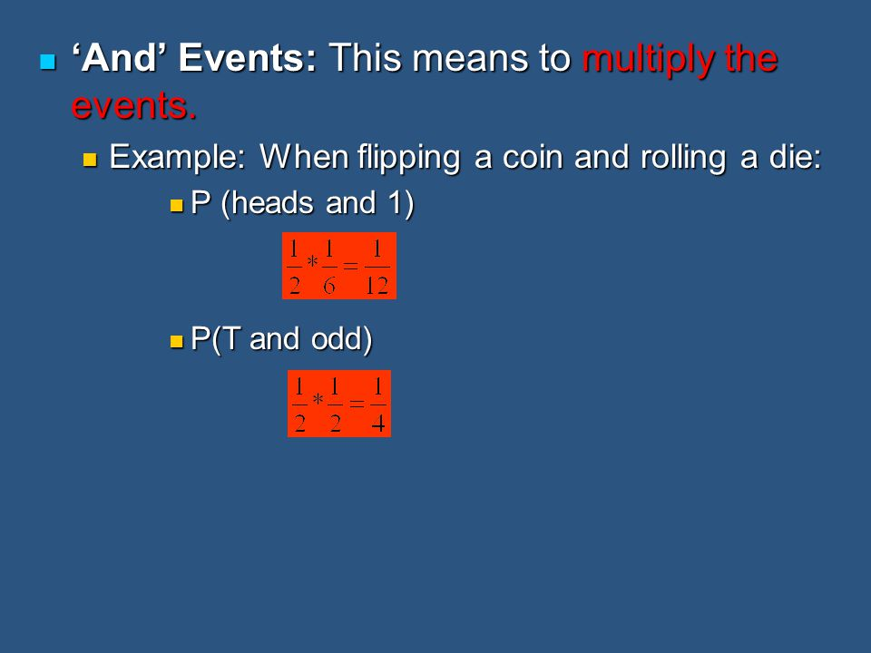 'And' Events: This means to multiply the events. 'And' Events: This means to multiply the events. Example: When flipping a coin and rolling a die: Exa