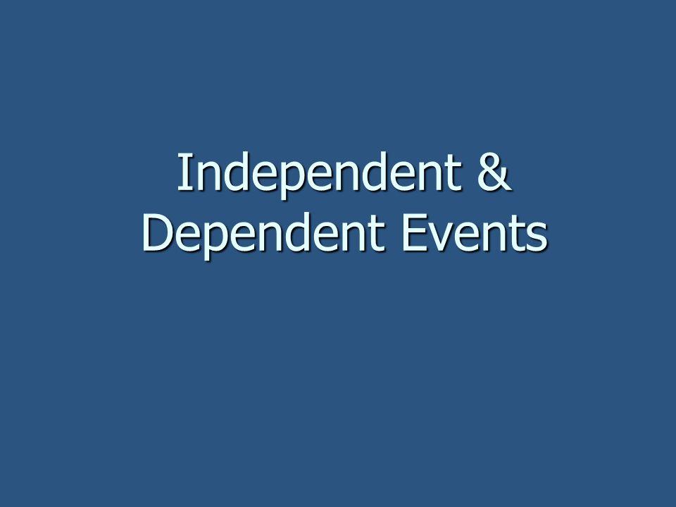 Independent & Dependent Events