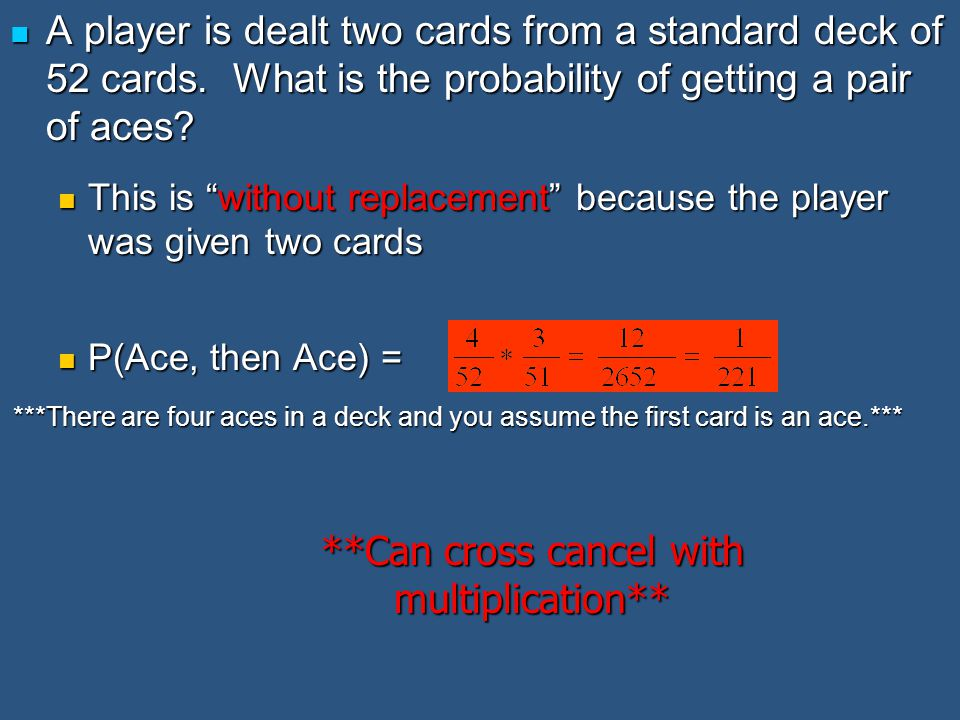 A player is dealt two cards from a standard deck of 52 cards. What is the probability of getting a pair of aces? A player is dealt two cards from a st