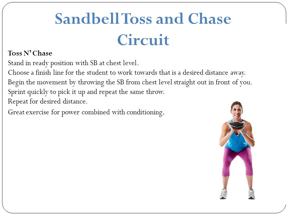 Sandbell Toss and Chase Circuit Toss N' Chase Stand in ready position with SB at chest level.