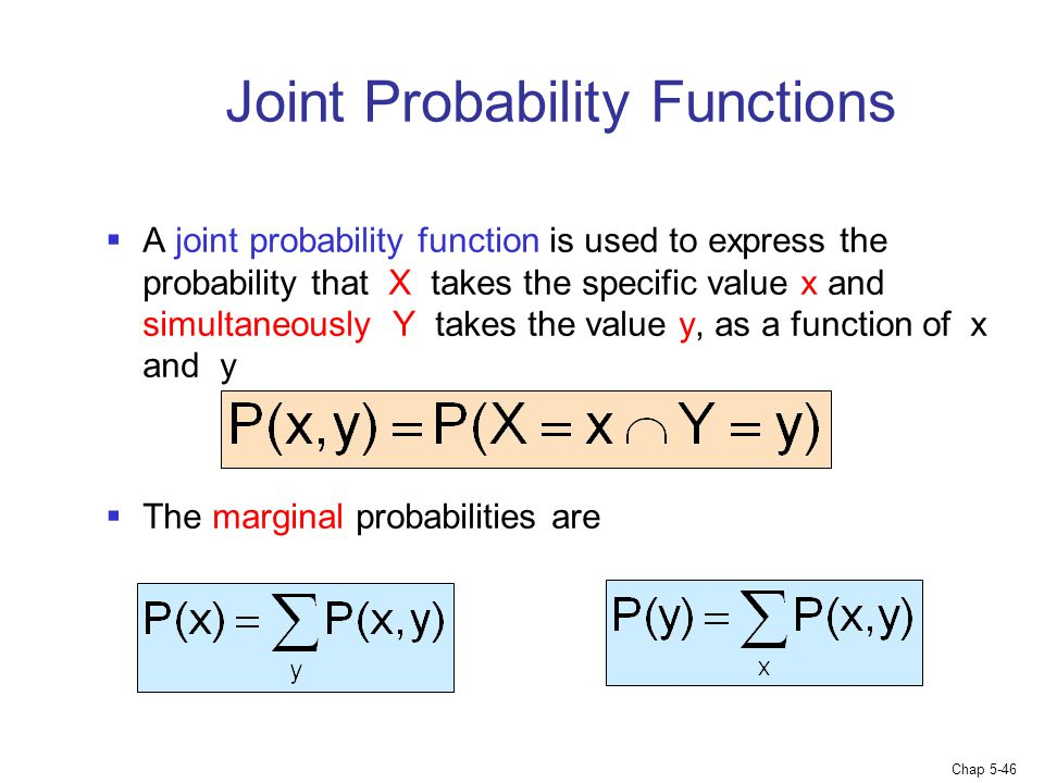 Chap 5-46 Joint Probability Functions  A joint probability function is used to express the probability that X takes the specific value x and simultan