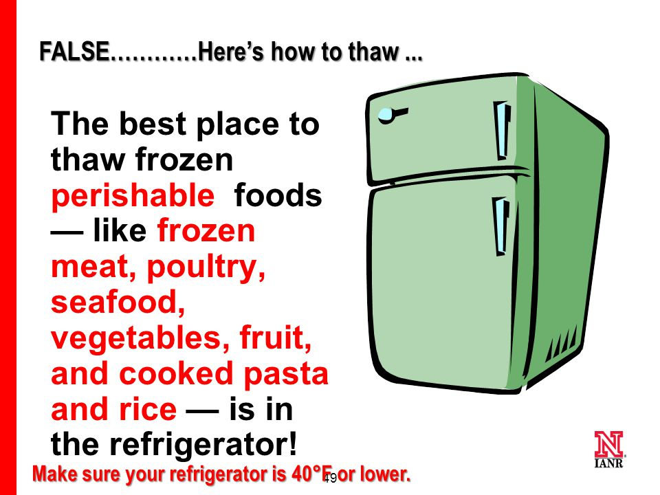 48 #12 True or False  The best place to thaw frozen food is on your counter all day.