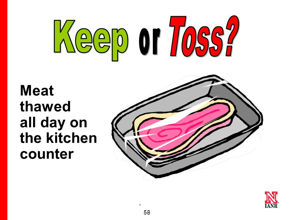 57 Even if you reheat tacos left out overnight, some bacteria can form a heat-resistant toxin that cooking won't destroy.
