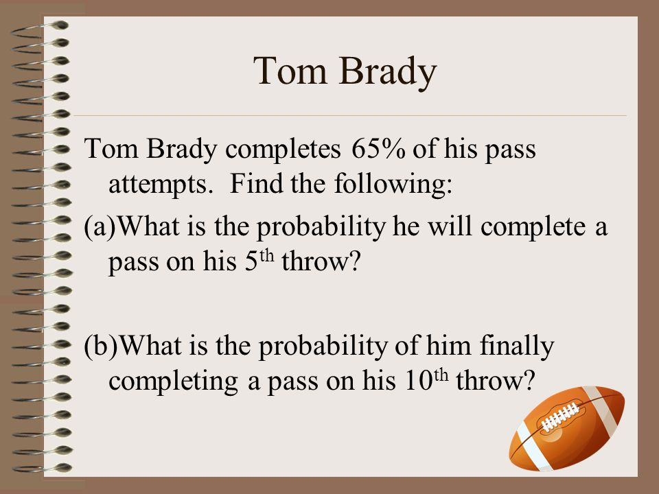 Tom Brady Tom Brady completes 65% of his pass attempts.