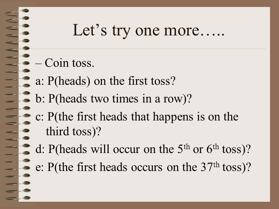 Let's try one more…..– Coin toss. a: P(heads) on the first toss.