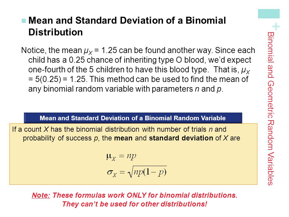 + Mean and Standard Deviation of a BinomialDistribution Notice, the mean µ X = 1.25 can be found another way. Since each child has a 0.25 chance of in