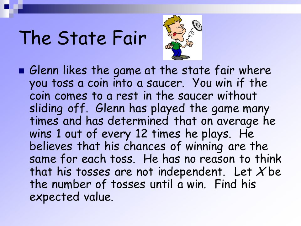 Glenn likes the game at the state fair where you toss a coin into a saucer. You win if the coin comes to a rest in the saucer without sliding off. Gle