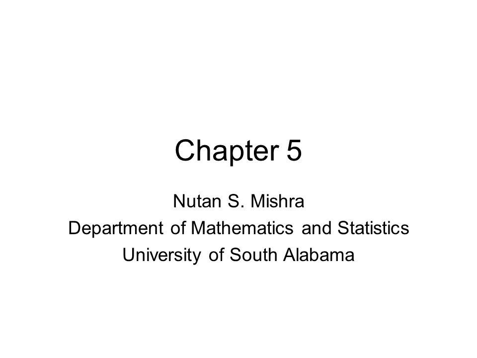 Chapter 5 Nutan S. Mishra Department of Mathematics and Statistics University of South Alabama