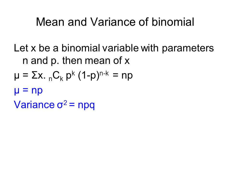 Mean and Variance of binomial Let x be a binomial variable with parameters n and p.