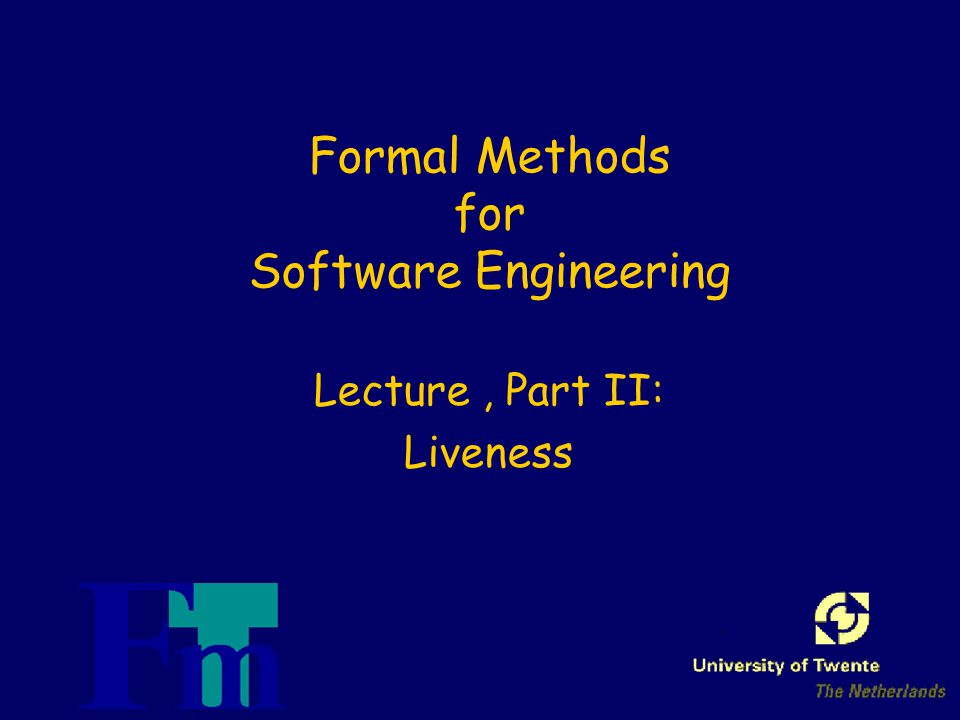 Formal Methods for Software Engineering Lecture, Part II: Liveness