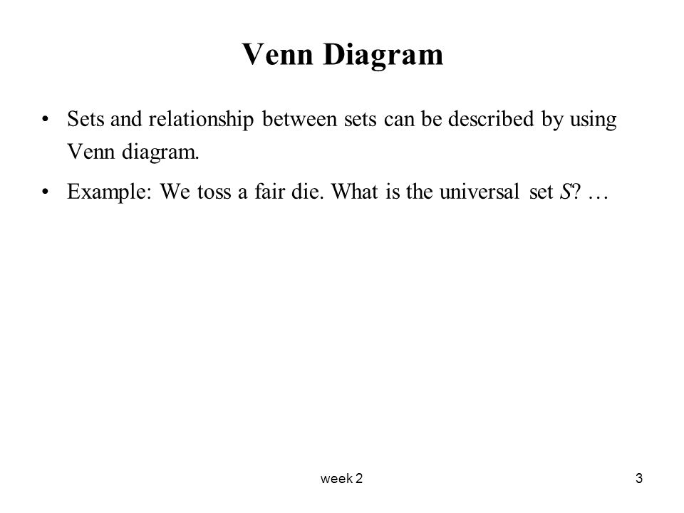 week 23 Venn Diagram Sets and relationship between sets can be described by using Venn diagram.