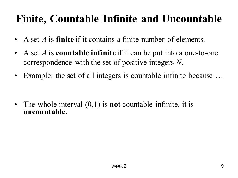week 29 Finite, Countable Infinite and Uncountable A set A is finite if it contains a finite number of elements. A set A is countable infinite if it c