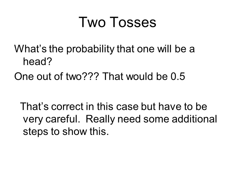 Two Tosses What's the probability that one will be a head.