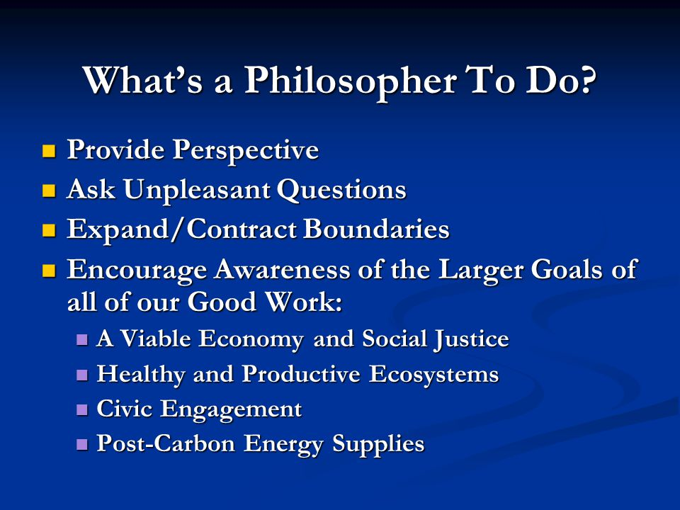 What's a Philosopher To Do.