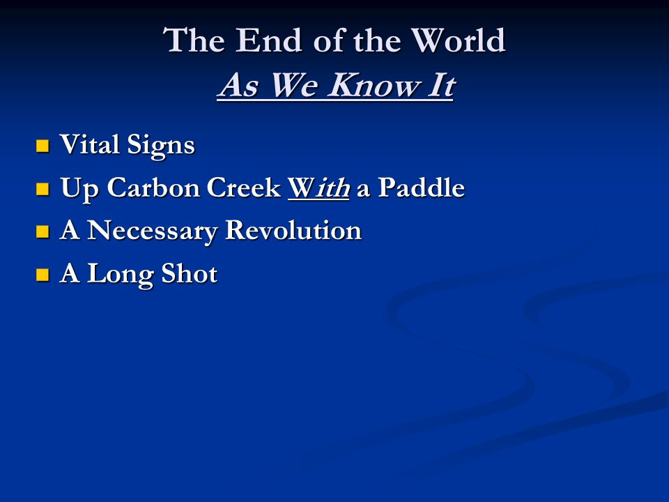 The End of the World As We Know It Vital Signs Vital Signs Up Carbon Creek With a Paddle Up Carbon Creek With a Paddle A Necessary Revolution A Necess