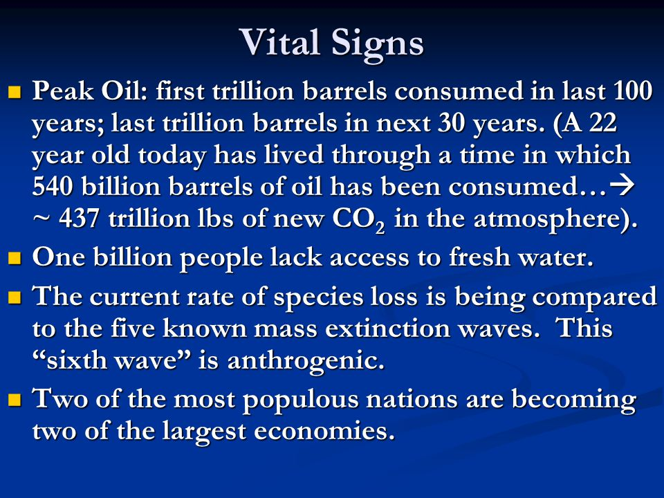 Vital Signs Peak Oil: first trillion barrels consumed in last 100 years; last trillion barrels in next 30 years.