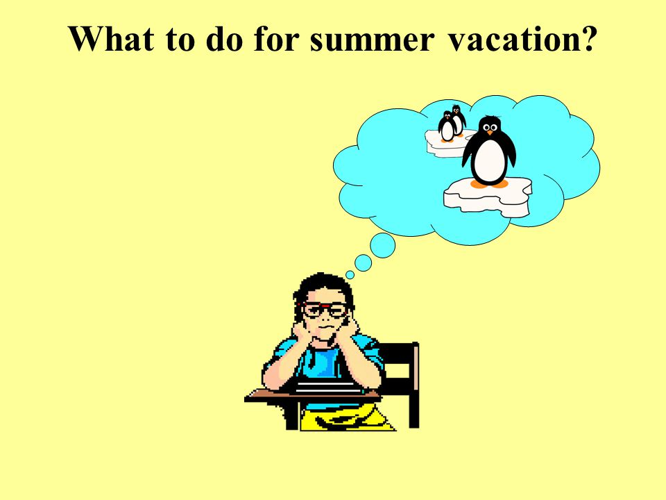 What to do for summer vacation