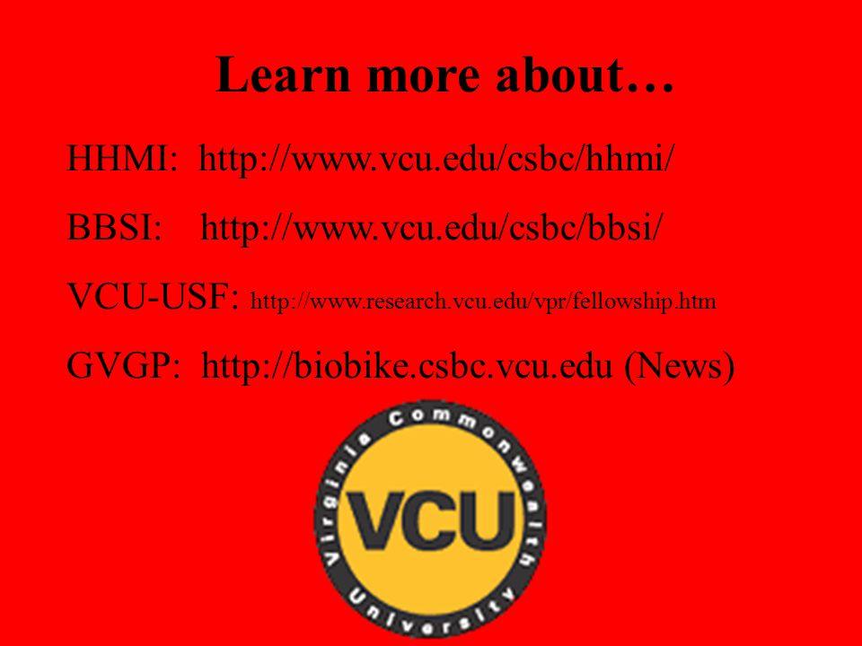 Learn more about… HHMI: http://www.vcu.edu/csbc/hhmi/ BBSI: http://www.vcu.edu/csbc/bbsi/ VCU-USF: http://www.research.vcu.edu/vpr/fellowship.htm GVGP: http://biobike.csbc.vcu.edu (News)