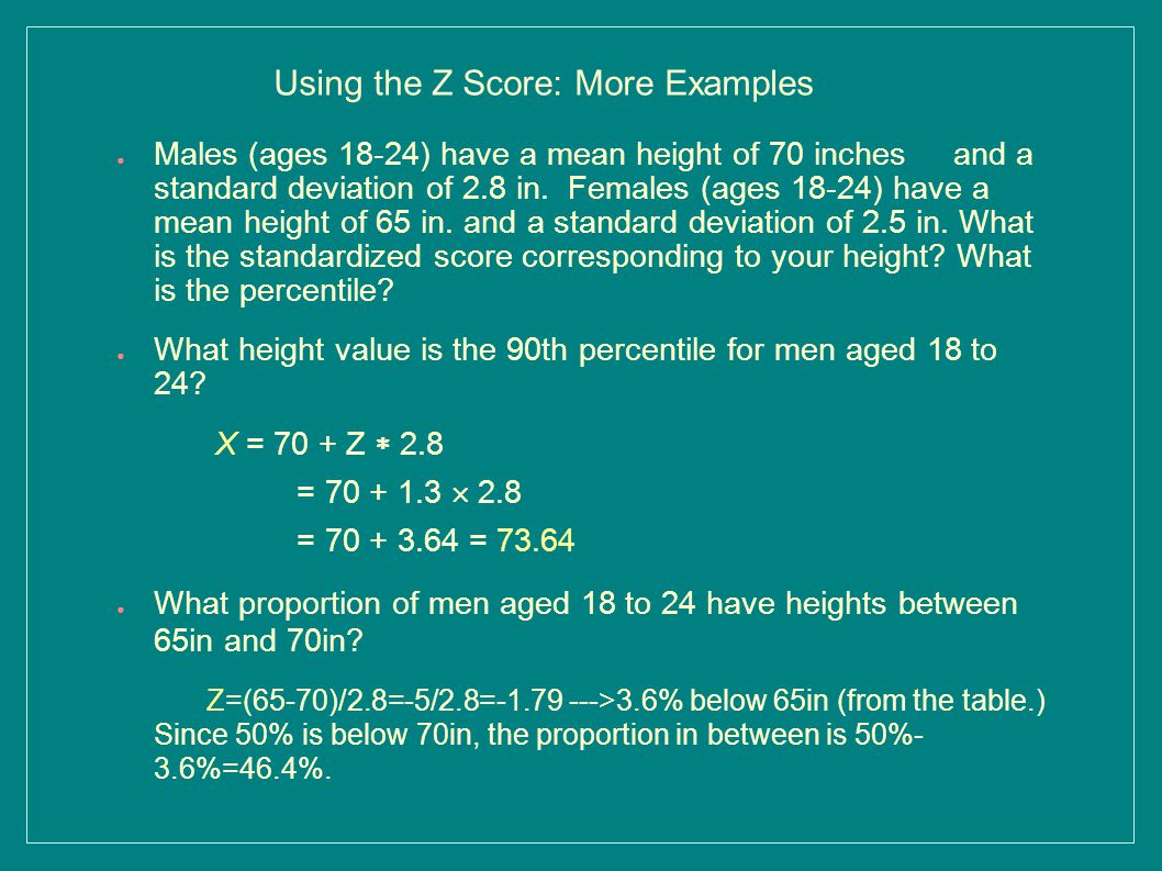 ● Males (ages 18-24) have a mean height of 70 inches and a standard deviation of 2.8 in.