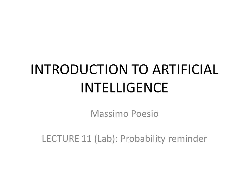 INTRODUCTION TO ARTIFICIAL INTELLIGENCE Massimo Poesio LECTURE 11 (Lab): Probability reminder