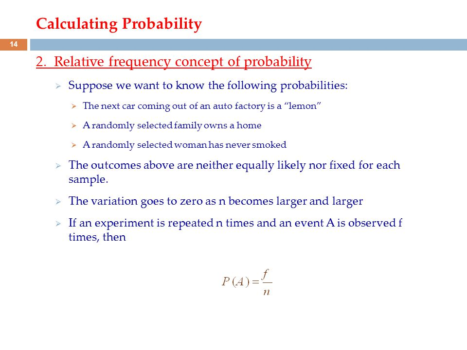 Calculating Probability 2. Relative frequency concept of probability  Suppose we want to know the following probabilities:  The next car coming out