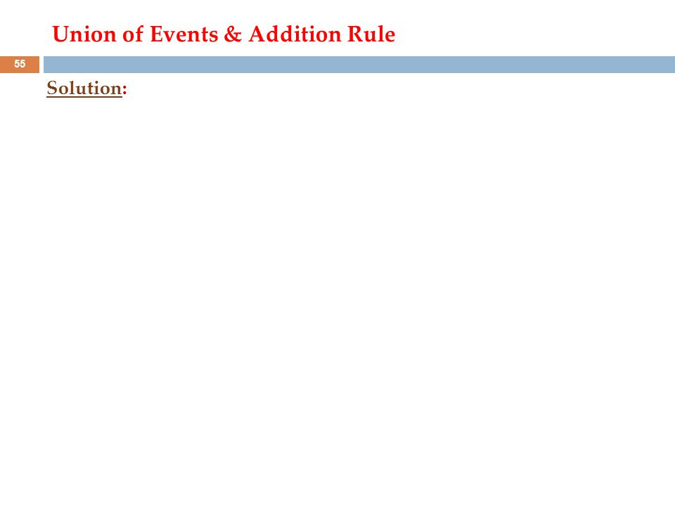 55 Union of Events & Addition Rule Solution: