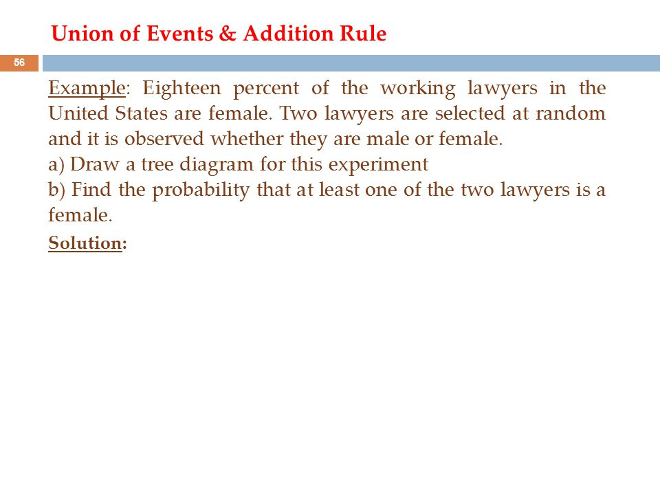 Example: Eighteen percent of the working lawyers in the United States are female. Two lawyers are selected at random and it is observed whether they a