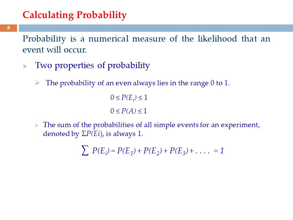 Calculating Probability Probability is a numerical measure of the likelihood that an event will occur.  Two properties of probability  The probabili
