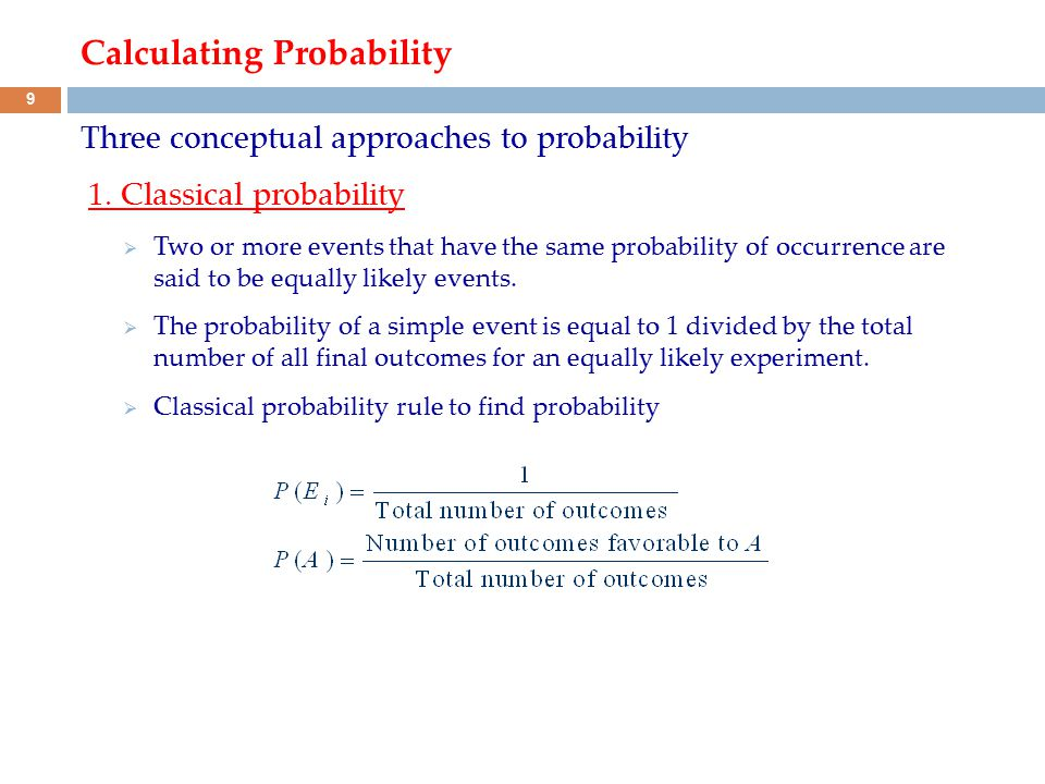 Calculating Probability Example: Find the probability of obtaining a head and the probability of obtaining a tail for one toss of a coin.