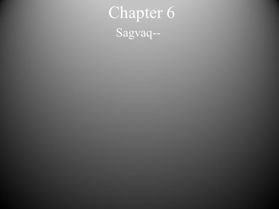 Chapter 6 Sagvaq--