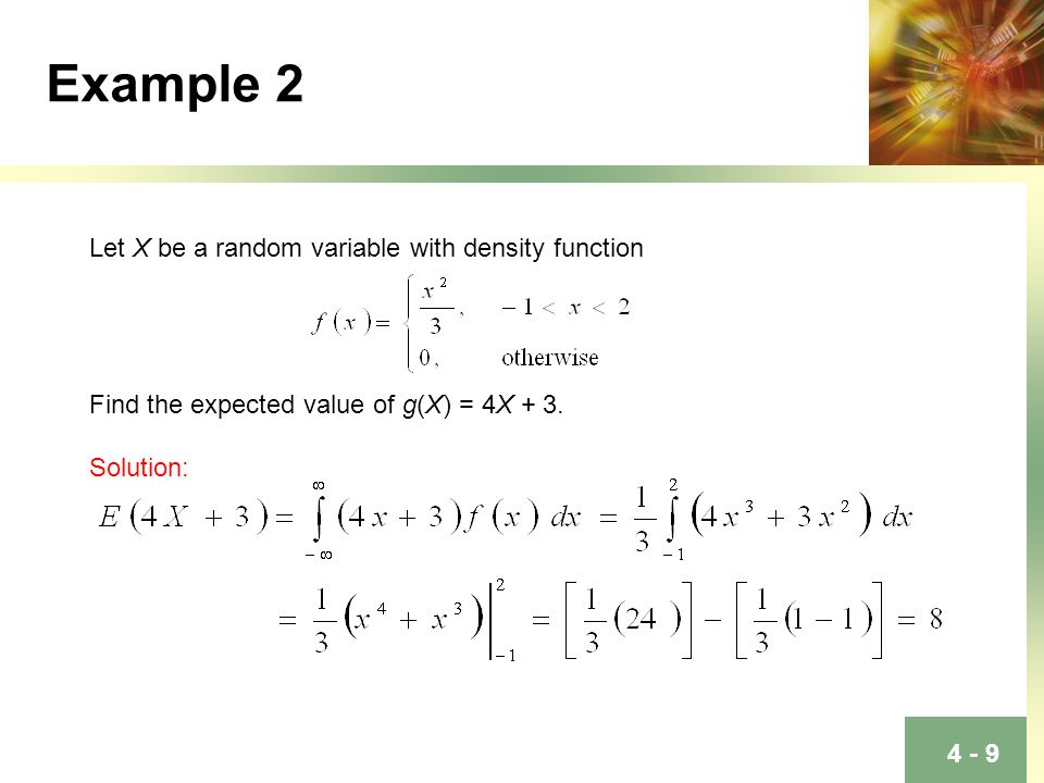4 - 9 Example 2 Let X be a random variable with density function Find the expected value of g(X) = 4X + 3.