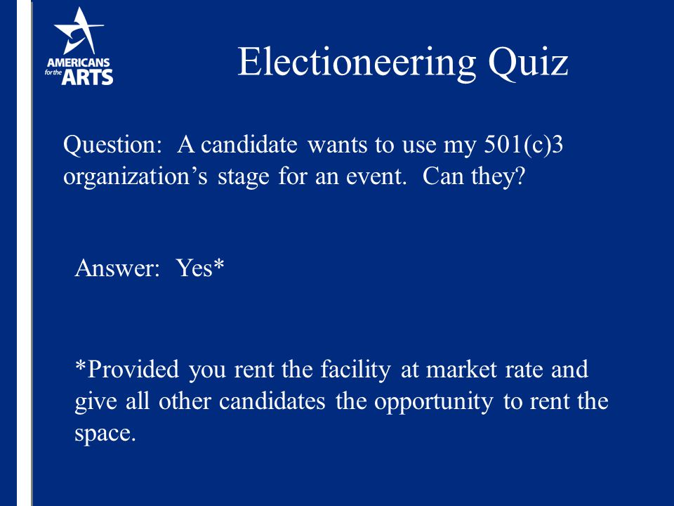 Electioneering Quiz Question: A candidate wants to use my 501(c)3 organization's stage for an event.