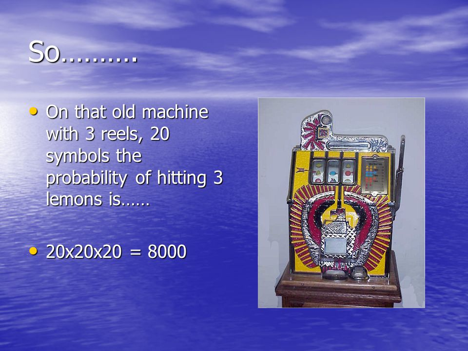 SLOT MACHINES Today's machines can have hundreds of virtual reels: More than 300, and they don't have to be the same number on each reel.