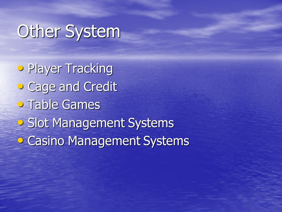 Other System Player Tracking Player Tracking Cage and Credit Cage and Credit Table Games Table Games Slot Management Systems Slot Management Systems Casino Management Systems Casino Management Systems