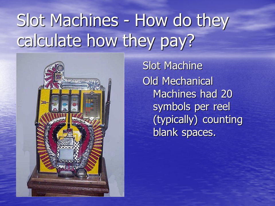 Slot Machine Old Mechanical Machines had 20 symbols per reel (typically) counting blank spaces.